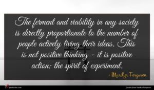 Marilyn Ferguson quote : The ferment and viability ...