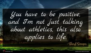 Sheryl Swoopes quote : You have to be ...