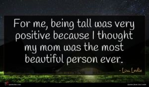Lisa Leslie quote : For me being tall ...