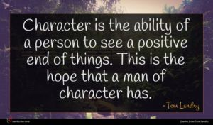 Tom Landry quote : Character is the ability ...