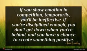 Tom Landry quote : If you show emotion ...