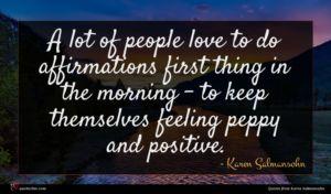 Karen Salmansohn quote : A lot of people ...