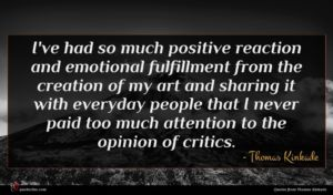 Thomas Kinkade quote : I've had so much ...