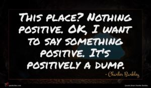 Charles Barkley quote : This place Nothing positive ...