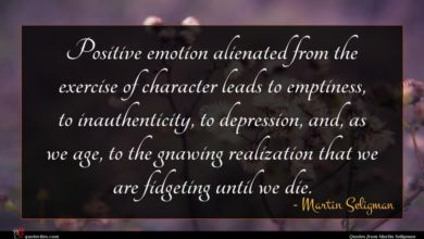 Photo of Martin Seligman quote : Positive emotion alienated from …