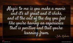 Julia Roberts quote : Magic to me is ...