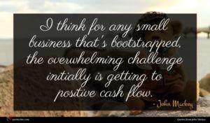 John Mackey quote : I think for any ...