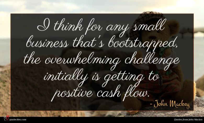 I think for any small business that's bootstrapped, the overwhelming challenge initially is getting to positive cash flow.
