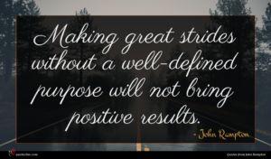 John Rampton quote : Making great strides without ...