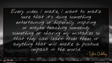 Photo of Tyler Oakley quote : Every video I make …