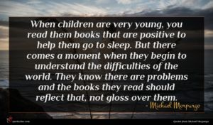 Michael Morpurgo quote : When children are very ...