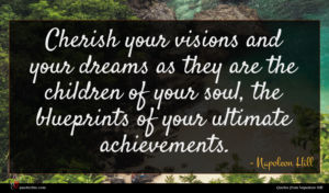 Napoleon Hill quote : Cherish your visions and ...