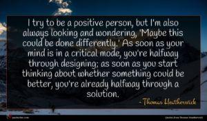Thomas Heatherwick quote : I try to be ...