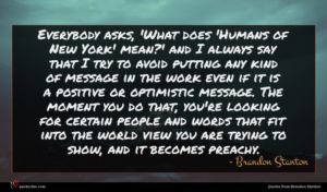 Brandon Stanton quote : Everybody asks 'What does ...