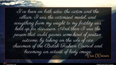 Photo of Erin O'Connor quote : I've been on both …