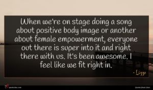 Lizzo quote : When we're on stage ...