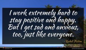 Rachel Platten quote : I work extremely hard ...