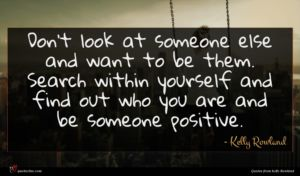 Kelly Rowland quote : Don't look at someone ...