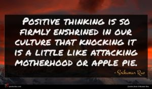 Srikumar Rao quote : Positive thinking is so ...