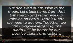 William McDonough quote : We achieved our mission ...