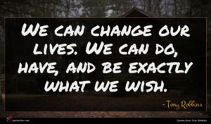 Tony Robbins quote : We can change our ...
