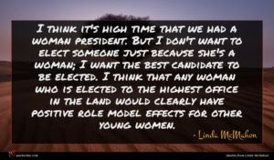 Linda McMahon quote : I think it's high ...