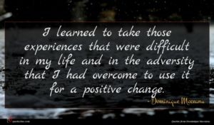 Dominique Moceanu quote : I learned to take ...