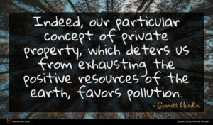 Garrett Hardin quote : Indeed our particular concept ...