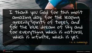 e. e. cummings quote : I thank you God ...