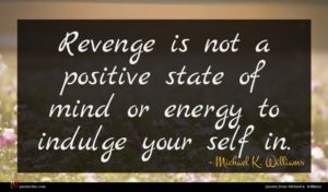 Michael K. Williams quote : Revenge is not a ...