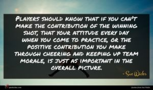 Sue Wicks quote : Players should know that ...