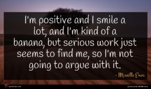 Mireille Enos quote : I'm positive and I ...