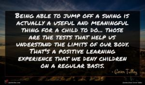 Gever Tulley quote : Being able to jump ...