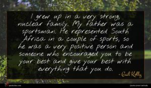 Gail Kelly quote : I grew up in ...