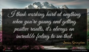 Jessica Springsteen quote : I think working hard ...