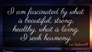 Photo of Leni Riefenstahl quote : I am fascinated by …
