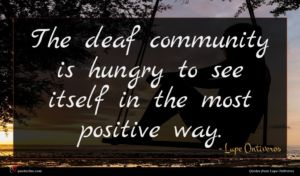 Lupe Ontiveros quote : The deaf community is ...