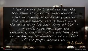 B. J. Daniels quote : I look at the ...