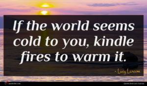 Lucy Larcom quote : If the world seems ...