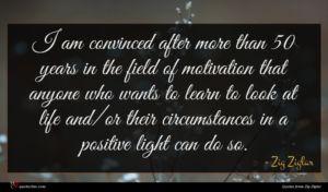 Zig Ziglar quote : I am convinced after ...