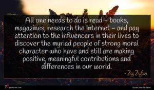Zig Ziglar quote : All one needs to ...