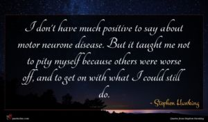 Stephen Hawking quote : I don't have much ...