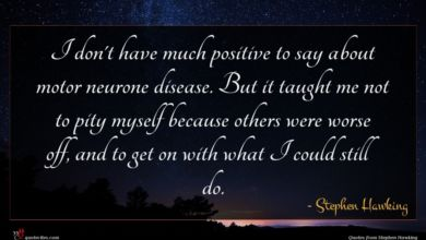 Photo of Stephen Hawking quote : I don't have much …