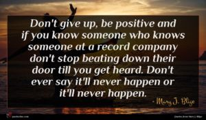 Mary J. Blige quote : Don't give up be ...