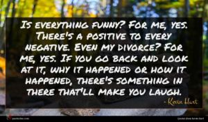 Kevin Hart quote : Is everything funny For ...