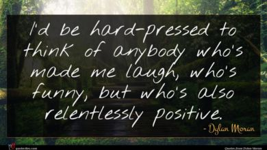 Photo of Dylan Moran quote : I'd be hard-pressed to …