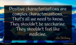 Ava DuVernay quote : Positive characterizations are complex ...