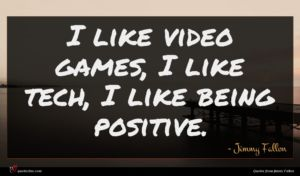 Jimmy Fallon quote : I like video games ...