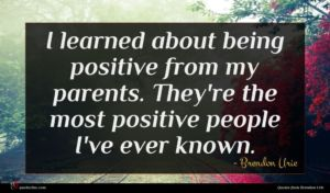Brendon Urie quote : I learned about being ...
