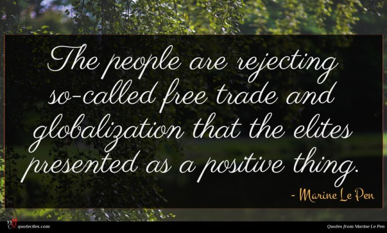 The people are rejecting so-called free trade and globalization that the elites presented as a positive thing.